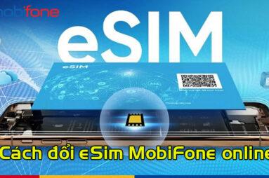 Hướng dẫn cách đổi eSIM Mobifone tại nhà